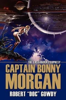 "Captain Bonny Morgan: The Cassandra Prophesy - ROBERT ""DOC"" GOWDY"