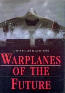 Warplanes Of The Future - David Oliver
