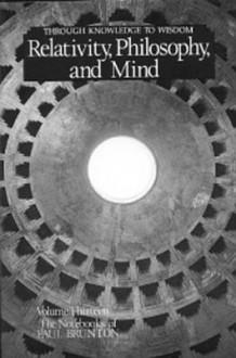 Relativity, Philosophy and Mind: Notebooks - Paul Brunton
