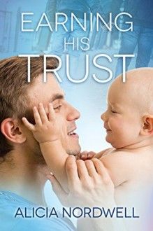 Earning His Trust - Alicia Nordwell