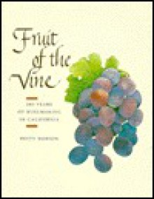 Fruit of the Vine: 200 Years of Winemaking in California - Betty Dobson