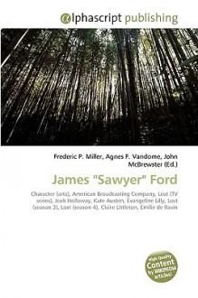 "James ""Sawyer"" Ford - Agnes F. Vandome, John McBrewster, Sam B Miller II"