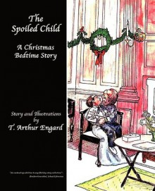 The Spoiled Child - T. Arthur Engard