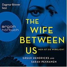The Wife Between Us: Wer ist sie wirklich? - Greer Hendricks,Argon Verlag,Sarah Pekkanen,Dagmar Bittner