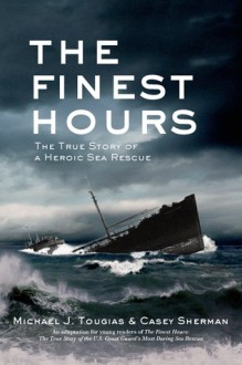 The Finest Hours: The True Story of a Heroic Sea Rescue - Michael J. Tougias,Casey Sherman
