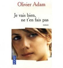 Je Vais Bien Ne T'en Fais Pas - Olivier Adam