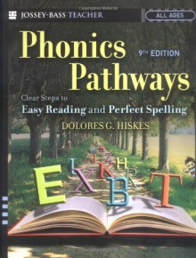 Phonics Pathways: Clear Steps to Easy Reading and Perfect Spelling - Dolores G. Hiskes