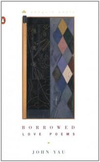 Borrowed Love Poems - John Yau