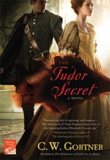 The Tudor Secret (The Spymaster Chronicles, #1) - C.W. Gortner
