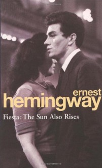 Fiesta: The Sun Also Rises - Ernest Hemingway