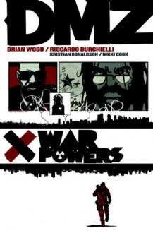 DMZ, Vol. 7: War Powers - Nikki Cook, Kristian Donaldson, Riccardo Burchielli, Brian Wood