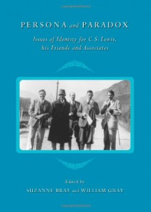 Persona and Paradox: Issues of Identity for C.S. Lewis, His Friends and Associates - Suzanne Bray, William Gray