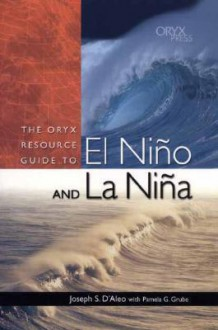 The Oryx Resource Guide to El Nino and La Nina - Joseph S. D'Aleo