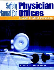 Safety Manual for Physician Offices: A Guide to OSHA Compliance (Book with CD-ROM) - Steven A. MacArthur
