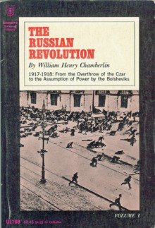The Russian Revolution 1917-1918 Volume I - William Henry Chamberlin