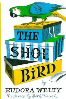 The Shoe Bird - Eudora Welty