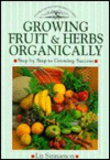 Growing Fruit and Herbs Organically - Liz Sinnamon