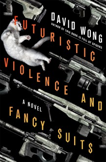 Futuristic Violence and Fancy Suits: A Novel - David Wong