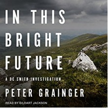 In This Bright Future: DC Smith Investigation Series, Book 5 - Gildart Jackson,Peter Grainger