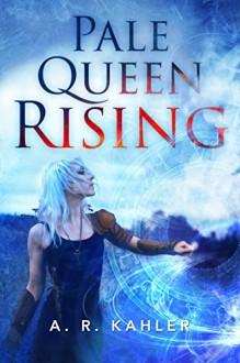 Pale Queen Rising (Pale Queen Series Book 1) - A. R. Kahler