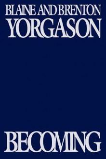 Becoming - Brenton G. Yorgason