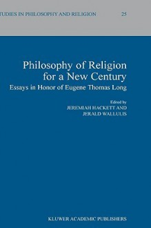 Philosophy of Religion for a New Century: Essays in Honor of Eugene Thomas Long - Jeremiah Hackett