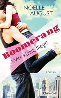 Boomerang - Wer küsst, fliegt!: Roman - Noelle August,Vanessa Lamatsch