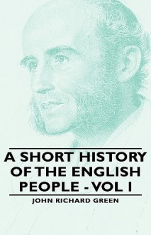 A Short History of the English People - Vol I - J.R. Green