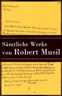 Sämtliche Werke von Robert Musil (Vollständige Ausgabe): Beinhaltet unter anderem: Die Verwirrungen des Zöglings Törleß + Der Mann Ohne Eigenschaften + ... + Nachgelassene Fragmente (German Edition) - Robert Musil