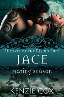 Jace: Wolves of the Rising Sun #1 (Mating Season Collection) - Kenzie Cox, Mating Season Collection