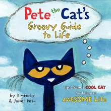 Pete the Cat's Groovy Guide to Life - James Dean, Kimberly Dean, James Dean