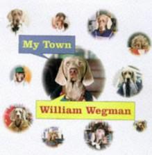 My Town Wegman - William Wegman