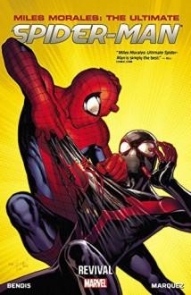 Miles Morales: Ultimate Spider-Man Vol. 1 - Revival (Ultimate Spider-Man - Brian Michael Bendis,Dave Marquez,Mark Bagley,Mark Brooks,Stuart Immonen,David Lafuente