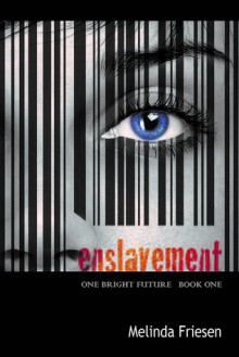 Enslavement (One Bright Future, #1) - Melinda Friesen