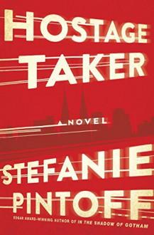 Hostage Taker: A Novel (Eve Rossi) - Stefanie Pintoff