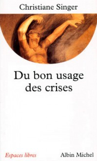 Du bon usage des crises - Christiane Singer