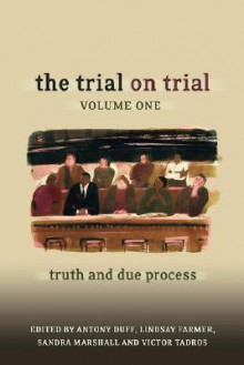 The Trial on Trial: Volume 1: Truth and Due Process - Antony Duff