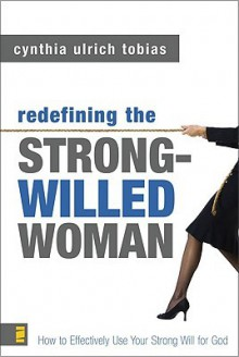 Redefining the Strong-Willed Woman - Cynthia Ulrich Tobias