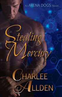 Stealing Mercury (Arena Dogs Book 1) - Charlee Allden