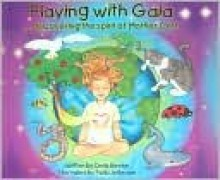 Playing with Gaia: Discovering the Spirit of Mother Earth - Cindy Bowen, Twila Jefferson