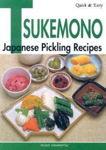 Quick & Easy Tsukemono: Japanese Pickling Recipes - Ikuko Hisamatsu, Yoko Ishiguro