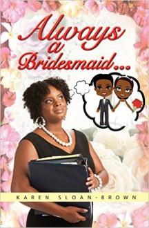 Always A Bridesmaid... - Karen D Sloan-Brown