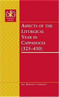 Aspects Of The Liturgical Year In Cappadocia (325 430) - Jill Burnett Comings