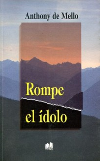 Rompe el ídolo - Anthony de Mello