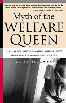 Myth of the Welfare Queen: A Pulitzer Prize-Winning Journalist's Portrait of Women on the Line - David Zucchino