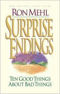 Surprise Endings: Ten Good Things about Bad Things - Ron Mehl