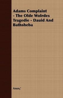 Adams Complaint - The Olde Wolrdes Tragedie - Dauid and Bathsheba - '. Anon