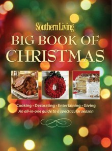 Southern Living Big Book of Christmas: Cooking, Decorating, Entertaining, Giving: An All-in-One Guide to a Spectacular Season (Southern Living (Paperback Oxmoor)) - Editors of Southern Living Magazine