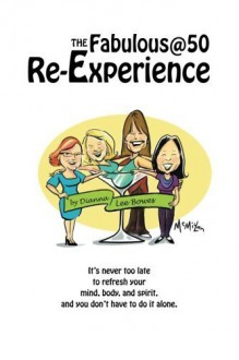 The Fabulous@50 Re-Experience: It's never too late to refresh your mind, body and spirit, and you don't have to do it alone by Dianna Lee Bowes (2016-01-13) - Dianna Lee Bowes;Deborah Smith