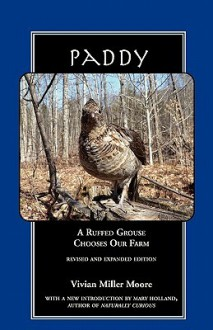 Paddy: A Ruffed Grouse Chooses Our Farm - Vivian Miller Moore, Mary Holland